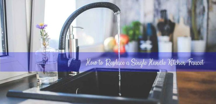 How to Replace a Single Handle Kitchen Faucet